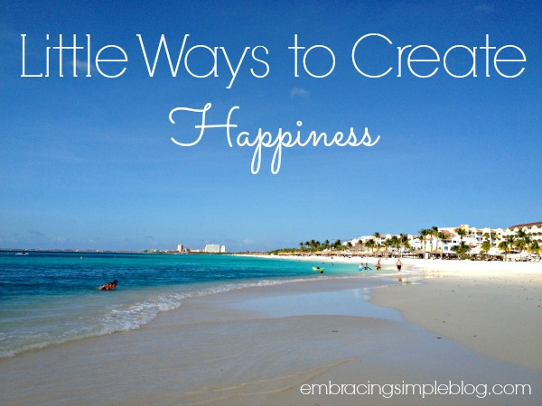 Little Ways to Create Happiness