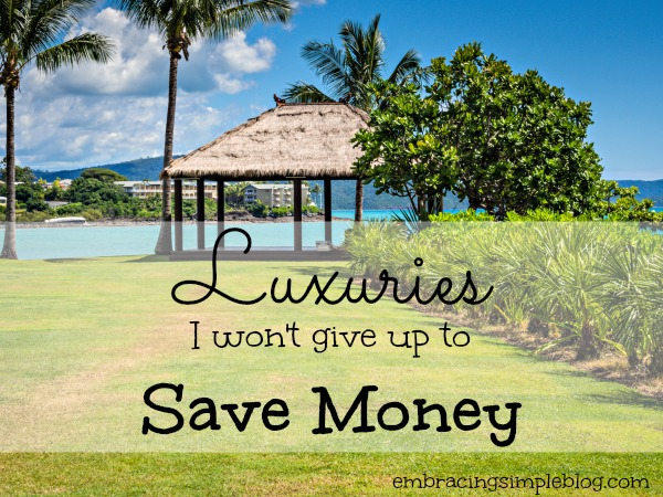 Luxuries I won't give up to save money