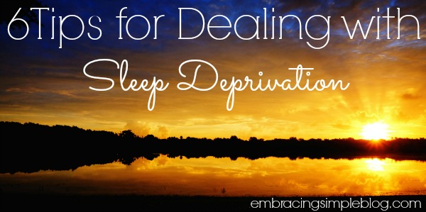 6 Tips for Dealing with Sleep Deprivation