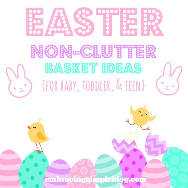 Non-clutter and non-candy Easter basket ideas for all ages (babies, toddlers, and teens included) that don't cost a fortune!