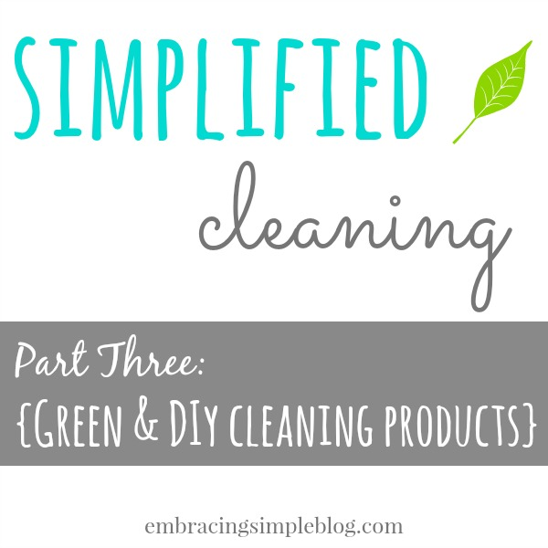 Simplified Cleaning Series: Green and DIY Cleaning Products
