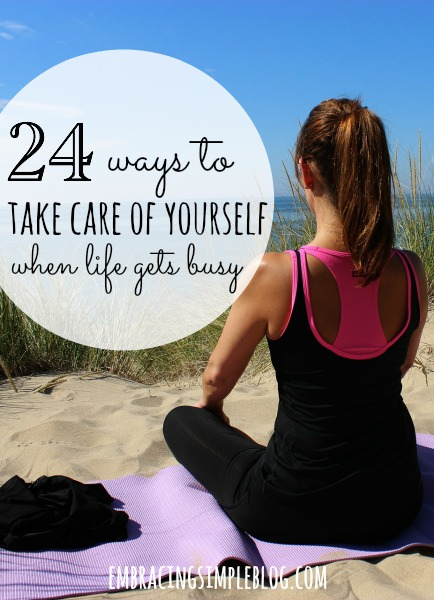 Life can be hectic at times, but it's important to not forget about self care.  Here are 24 ways to take care of yourself when life is busy!