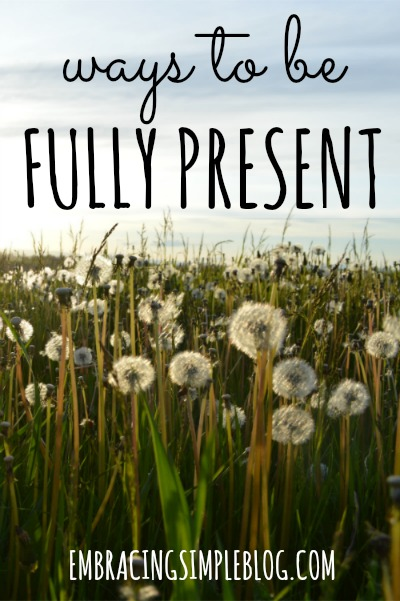 Ways to be fully present to help you slow down and enjoy the here and now. There are so many advantages that come from living in the moment! Visit www.embracingsimpleblog.com to learn more.