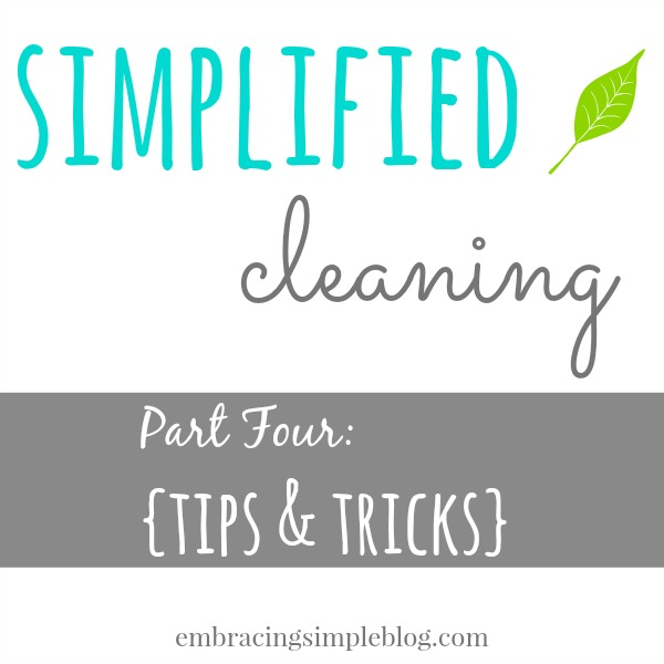 Simplified Cleaning Series: Tips & Tricks