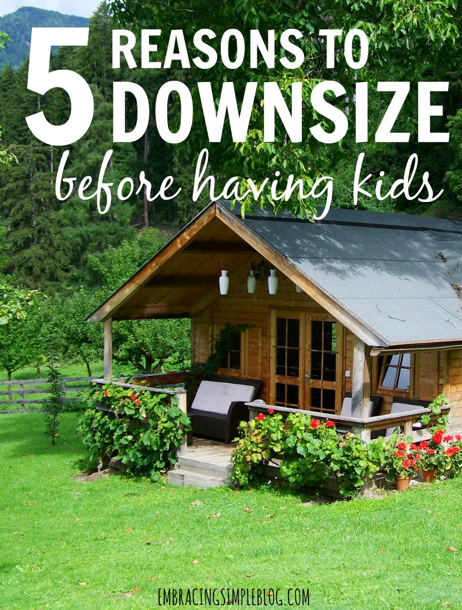 There are so many benefits to living in a smaller home once you have a family. Here are 5 reasons to downsize before having kids!