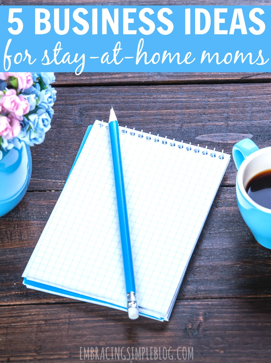 5 business ideas for stay-at-home moms - embracing simple