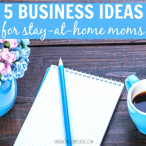 5 Business Ideas For Stay At Home Moms Embracing Simple
