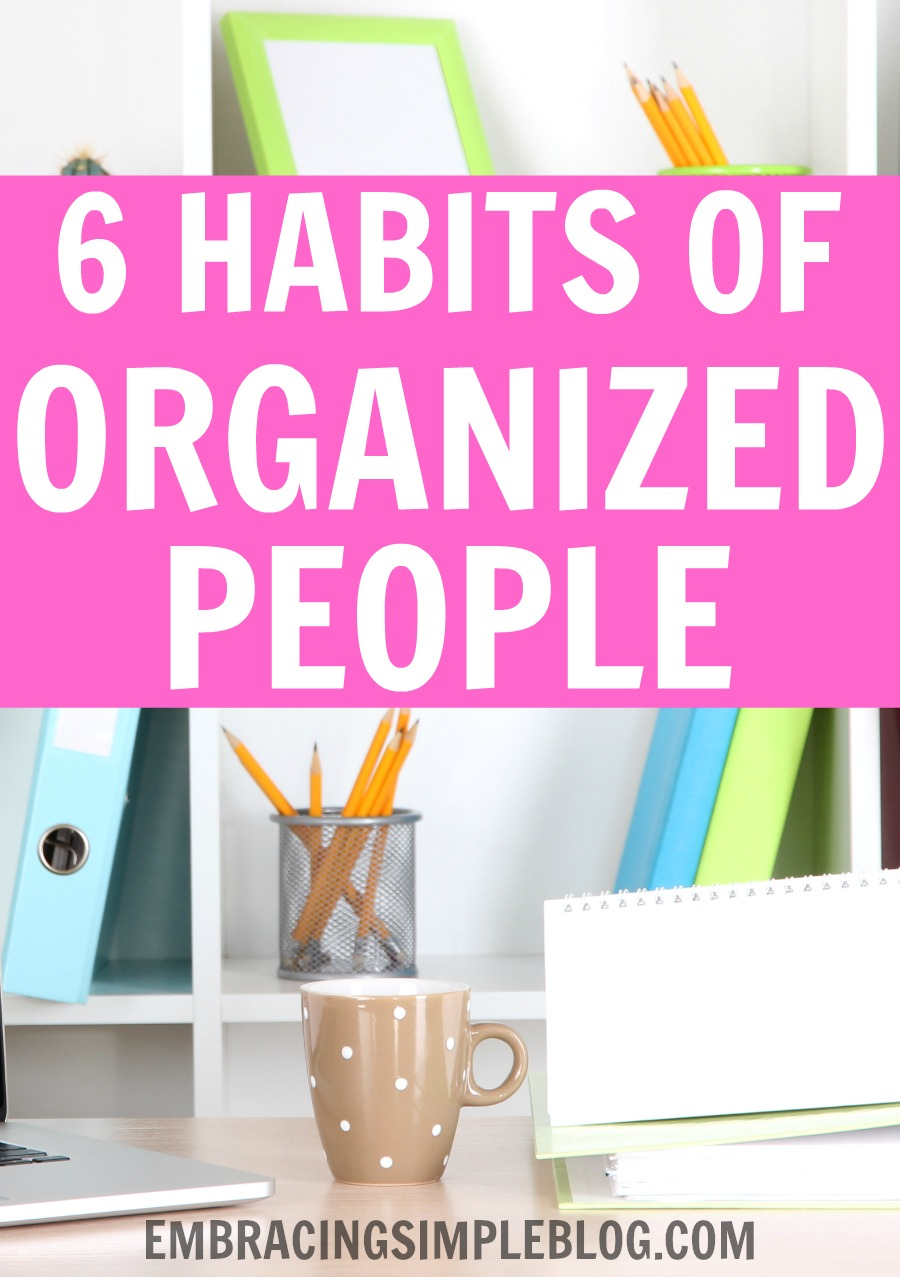 Do you wish you were more organized and that life was less chaotic? Then this post is for you! Click to read these 6 habits of organized people that can help you become more organized too!