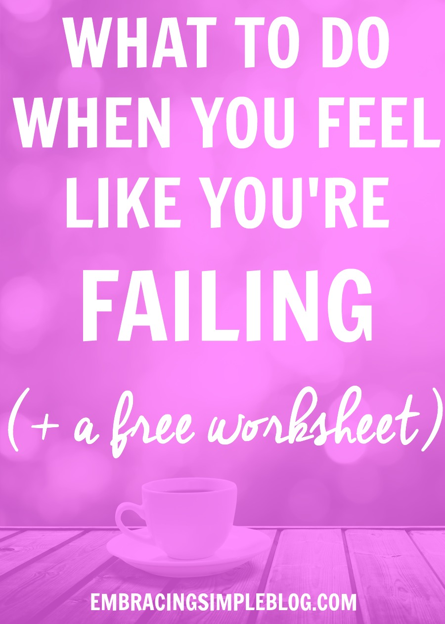 What to Do When You Feel Like You're Failing (+ Free ...