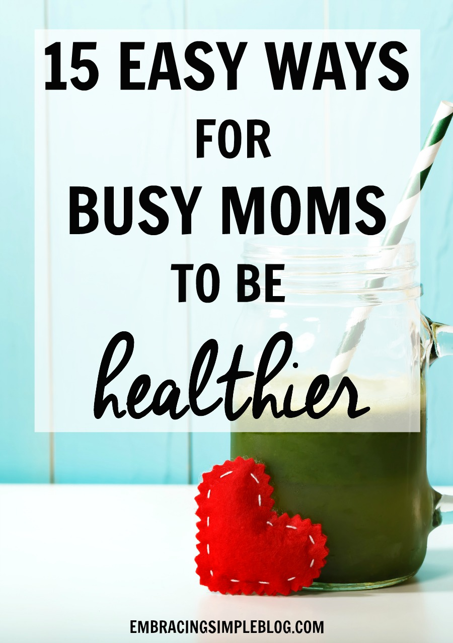 Just because you're a Mom, it doesn't mean you have to put your health on the back burner! Click to read these 15 easy ways for busy moms to be healthier.