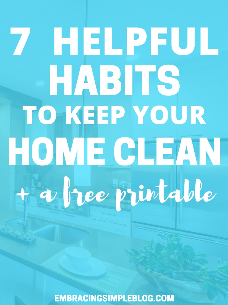 Do you feel overwhelmed by trying to keep your home clean and tidy on a daily basis? Don't miss these 7 helpful habits to keep your home clean for good! Plus grab your FREE printable checklist to help you adopt the habits and stay on track :)